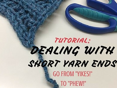Tutorial: Dealing with Really Short Yarn Ends