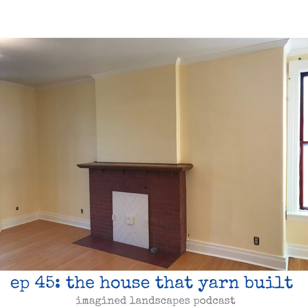 Episode 45: The House That Yarn Built, a podcast about knitting from Imagined Landscapes