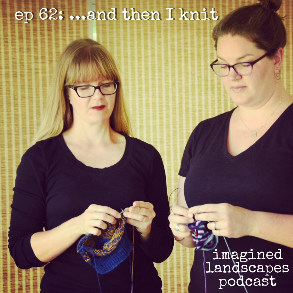 imagined landscapes podcast - episode 62 knitting podcast